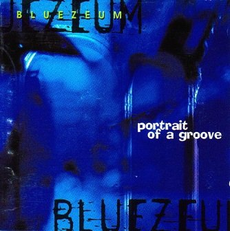Bluezeum - Portrait Of A Groove (CD)