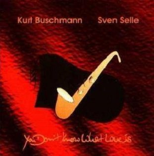 Buschmann / Selle - You Don't Know What Love Is (CD)