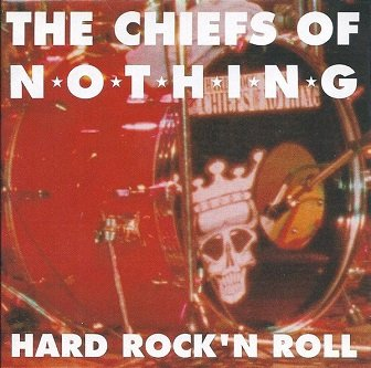 The Chiefs Of Nothing - Hard Rock 'N' Roll (CD)