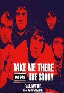Paul Mathur Read By Mark Radcliffe - Take Me There: Oasis The Story (2MC)