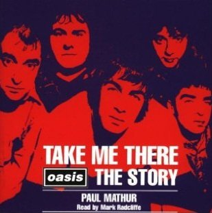 Paul Mathur Read By Mark Radcliffe - Take Me There: Oasis The Story (2CD)