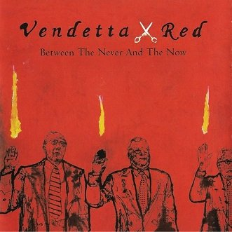 Vendetta Red - Between The Never And The Now (CD)