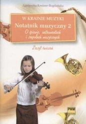 W krainie muzyki Notatnik muzyczny z. 2 - O śpiewie, instrumentach i zespołach muzycznych  Agnieszka Kreiner-Bogdańska