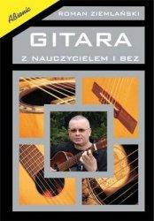 Gitara z nauczycielem i bez - podręcznik do nauki gry na gitarze klasycznej Roman Ziemlański