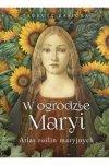 W ogrodzie Maryi. Atlas roślin maryjnych