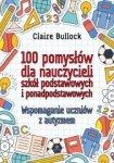 100 pomysłów dla nauczycieli szkół podstawowych..