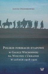 Polskie fomacje etapowe w Galicji Wschodniej na Wołyniu i Ukrainie w latach 1918-1920