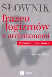 Słownik frazeologizmów z archaizmami Pamiątki z przeszłości