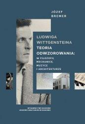 Ludwiga Wittgensteina teoria odwzorowania: w logice, mechanice, muzyce i architekturze