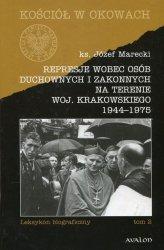 Represje wobec osób duchownych i zakonnych na terenie woj. Krakowskiego 1944-1975 Tom 2