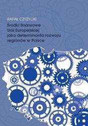 Środki finansowe Unii Europejskiej jako determinanta rozwoju regionów w Polsce