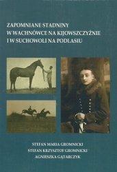 Zapomniane stadniny w Wachnówce na Kijowszczyźnie i w Suchowoli na Podlasiu
