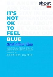 Its Not OK to Feel Blue and other lies