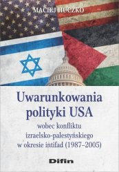 Uwarunkowania polityki USA wobec konfliktu izraelsko-palestyńskiego w okresie intifad (1987-2005)