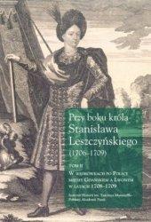 Przy boku króla Stanisława Leszczyńskiego (1706-1709) Tom 2