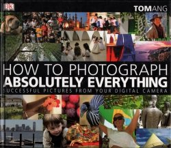 How to photograph absolutely everything Successful pictures from your digital camera