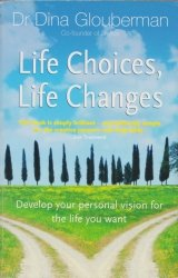 Life Choices Life Changes Develop your personal vision for the life you want