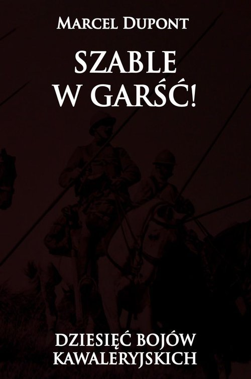 Szable w garść!: dziesięć bojów kawaleryjskich