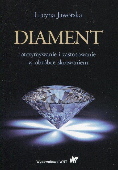 Diament otrzymywanie i zastosowanie w obróbce skrawaniem