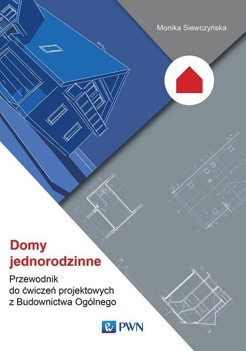 Domy jednorodzinne Przewodnik do ćwiczeń projektowych z Budownictwa Ogólnego