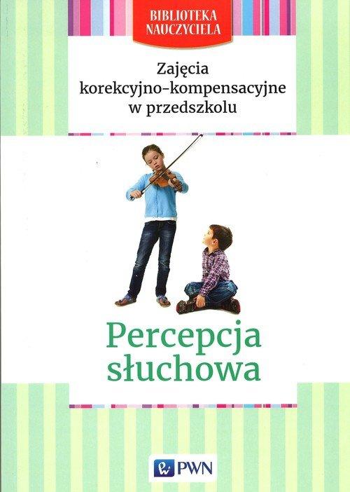 Zajęcia korekcyjno-kompensacyjne w przedszkolu Percepcja słuchowa