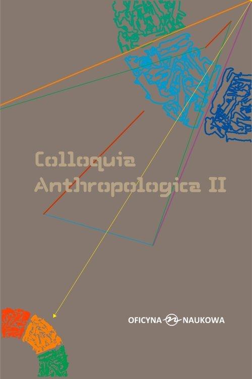 Colloquia Anthropologica II/ Kolokwia antropologiczne II. Problemy współczesnej antropologii społecznej