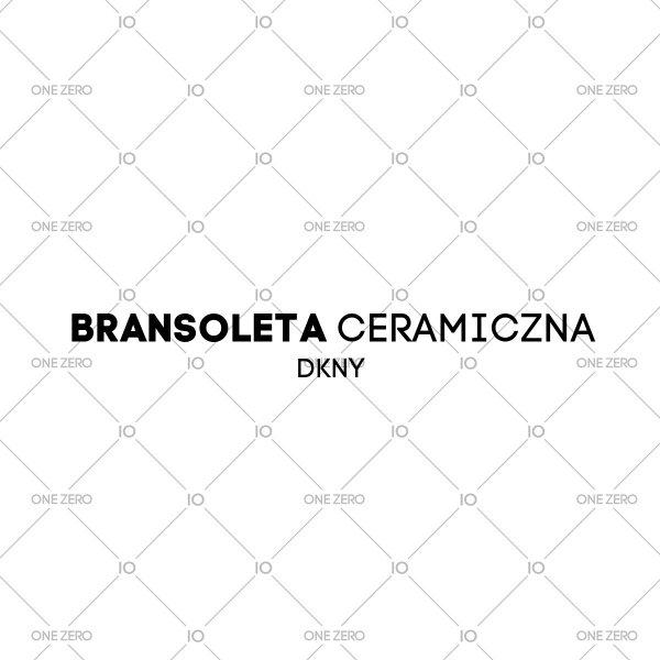bransoleta ceramiczna DKNY • ONE ZERO • Modne zegarki i biżuteria • Autoryzowany sklep