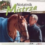 Książka NOTATNIK MISTRZA - MICHEL ROBER - Akademia Jeździecka