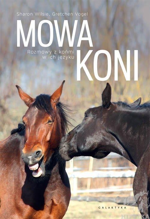 Mowa Koni. Rozmowy z końmi w ich języku. SHARON WILSIE, GRETCHEN VOGEL