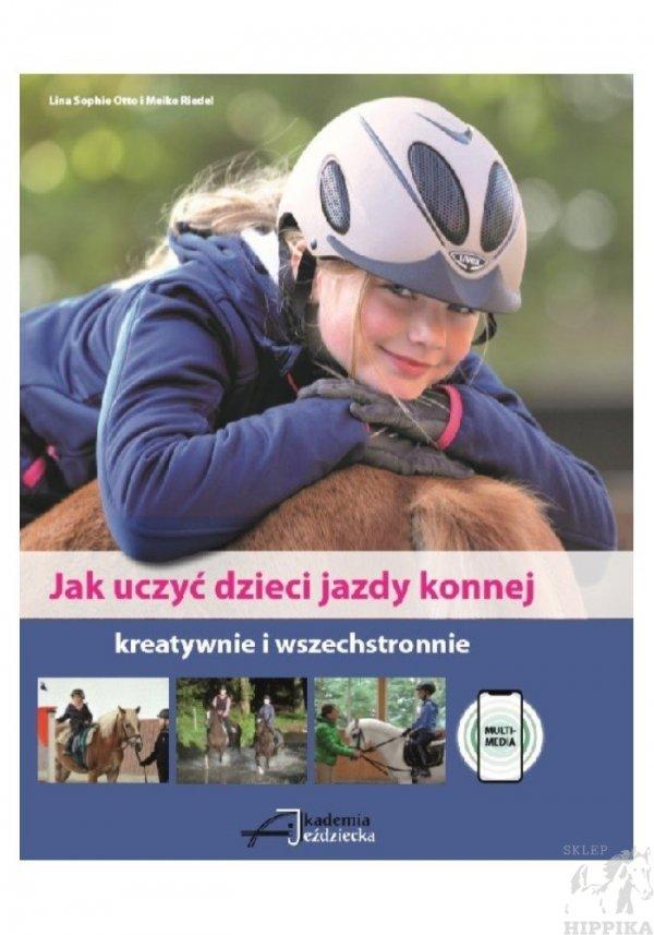 Jak uczyć dzieci jazdy konnej kreatywnie i wszechstronnie L.S. Otto, M.Riedel