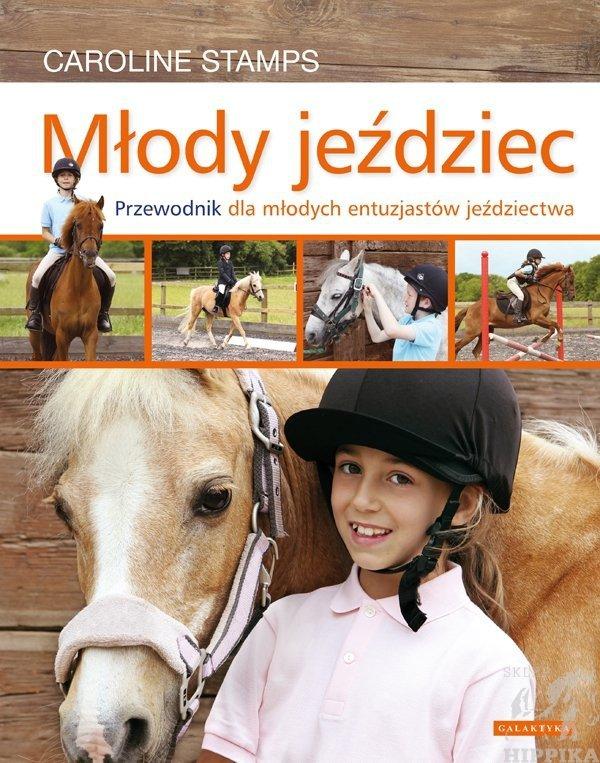 """""""Młody Jeździec Przewodnik Dla Młodych Entuzjastów Jeździectwa"""" Caroline Stamps"""