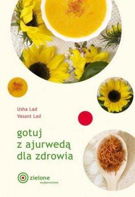 Gotuj z ajurwedą dla zdrowia Usha Lad,Vasant Lad
