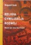 Bogumił Grott • Religia, cywilizacja, rozwój. Wokół idei Jana Stachniuka