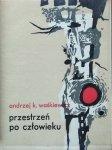 Andrzej K. Waśkiewicz • Przestrzeń po człowieku