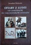 Jarosław Molenda • Ofiary z ludzi. Od samurajów do męczenników dżihadu