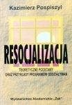 Kazimierz Pospiszyl • Resocjalizacja. Teoretyczne podstawy oraz przykłady programów oddziaływań