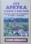 Halina Abramczyk • Czy Afryka zaśpiewa o mnie pieśń? Śladami białych osadników w Kenii i Tanzanii