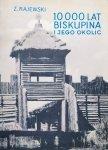 Zdzisław Rajewski • 10 000 lat Biskupina i jego okolic
