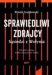 Witold Szabłowski • Sprawiedliwi zdrajcy. Sąsiedzi z Wołynia