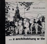 Witold Jarzynka • Z architekturą w tle [dedykacja autorska]