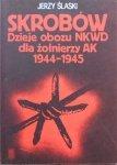 Jerzy Śląski • Skrobów. Dzieje obozu NKWD dla żołnierzy AK 1944-1945