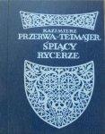 Kazimierz Przerwa-Tetmajer • Śpiący rycerze
