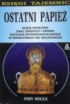 John Hogue • Ostatni papież. Dzieje papiestwa oraz zmierzch i upadek kościoła rzymskokatolickiego w proroctwach św. Malachiasza