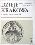 Janina Bieniarzówna, Jan Małecki • Dzieje Krakowa tom 3. Kraków w latach 1796-1918