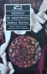 Kathryn Harrison • Krzesło do krępowania