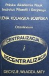 Lena Kolarska-Bobińska • Centralizacja i decentralizacja: decyzje, władza, mity