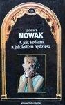 Tadeusz Nowak • A jak królem, a jak katem będziesz