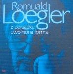 Romuald Loegler • Z porządku uwolniona forma