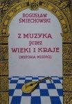 Bogusław Śmiechowski • Z muzyką przez wieki i kraje (historia muzyki)