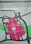 Maciej Nowakowski • Komunikacja a kształtowanie centrum miasta